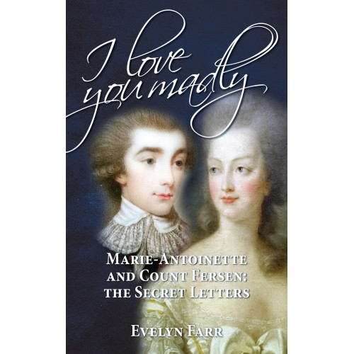 I Love You Madly: Marie Antoinette and Count Fersen — The Secret Letters