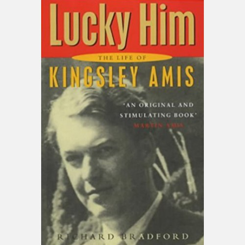 Lucky Him: The Life of Kingsley Amis