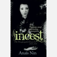 Incest: The Unexpurgated Diaries of Anaïs Nin