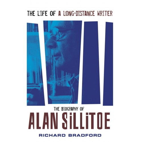 The Life of a Long-Distance Writer: A Biography of Alan Sillitoe