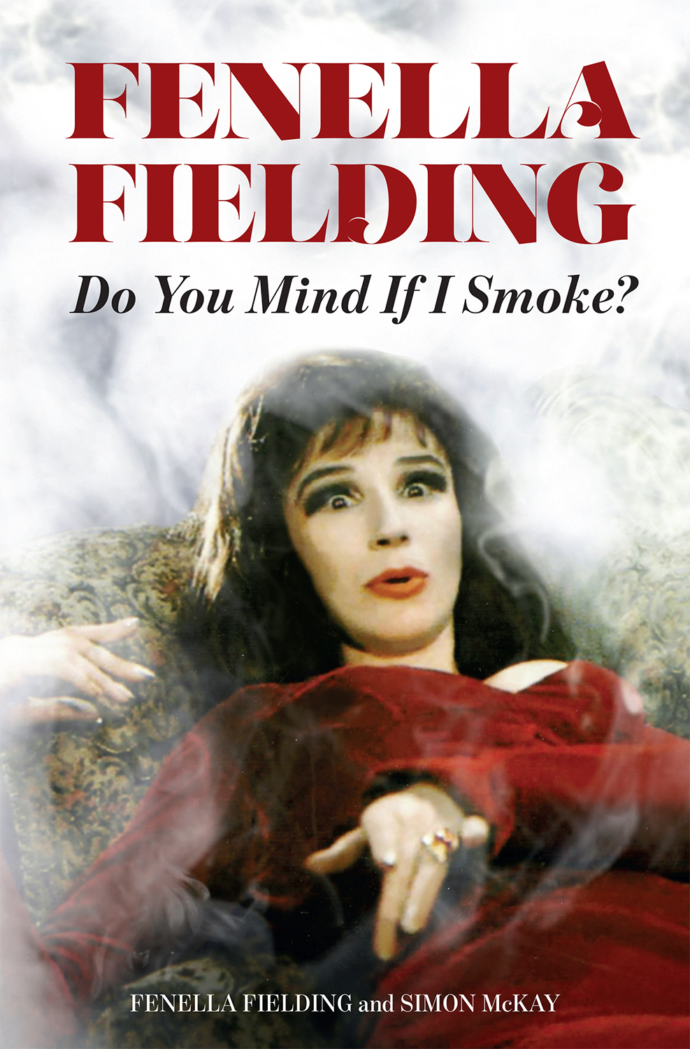 Do You Mind If I Smoke? The Memoirs of Fenella Fielding