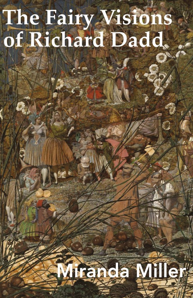 The Fairy Visions of Richard Dadd featuring the painting The Fairy Feller's Master-Stroke.